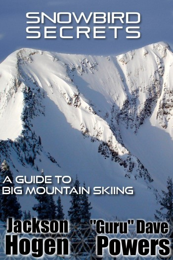 Snowbird Secrets: A Guide to Big Mountain Skiing by Jackson Hogen and Guru Dave Powers